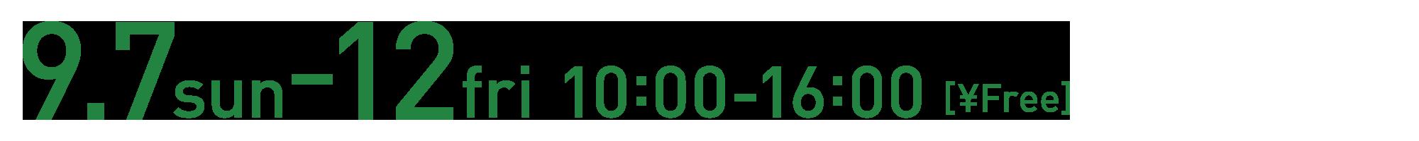 9.7sun-12fri 10:00-16:00 [¥Free]