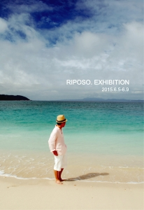 RIPOSO. EXHIBITION - RIPOSO. EXHIBITIONGALLERY KAMOKAMO 2015 6.5-6.9